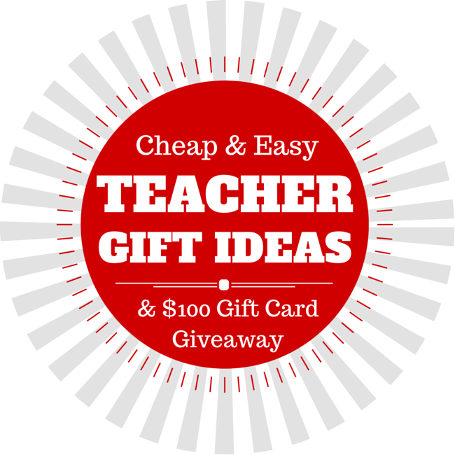 Cheap and Easy Teacher Gift Ideas and a 100 Gift Card Giveaway Teacher Gift Idea + Giveaway